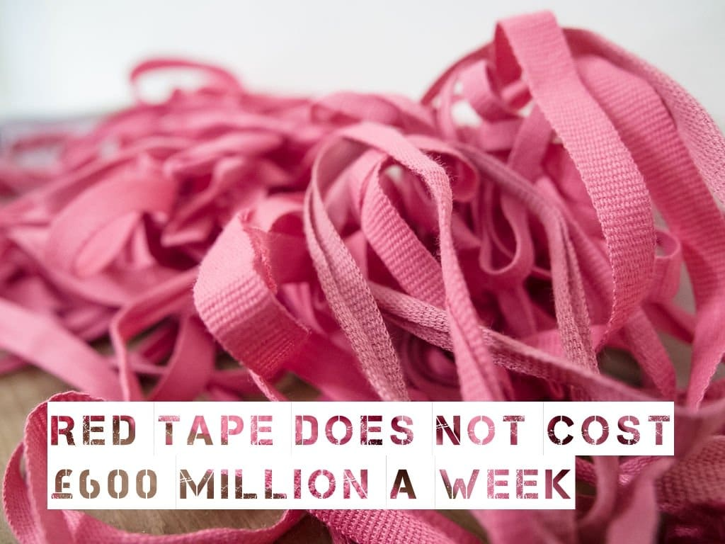 A pile of red tape/ribbon, overlaid with text that reads: 'Red tape does not cost £600 million a week'.